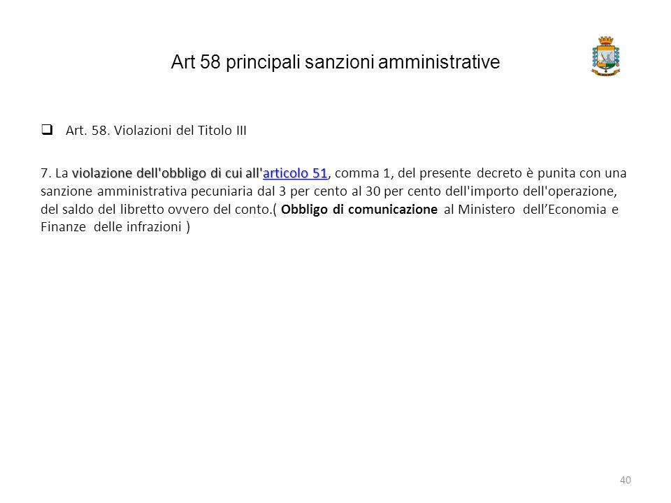 Art 58 principali sanzioni amministrative  Art. 58. Violazioni del Titolo III violazione dell'obbligo di cui all'articolo 51 7. La violazione dell'ob
