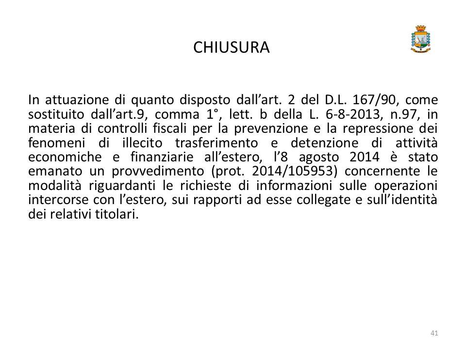 CHIUSURA In attuazione di quanto disposto dall'art. 2 del D.L. 167/90, come sostituito dall'art.9, comma 1°, lett. b della L. 6-8-2013, n.97, in mater