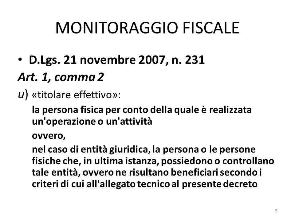 MONITORAGGIO FISCALE D.Lgs. 21 novembre 2007, n. 231 Art. 1, comma 2 u) «titolare effettivo»: la persona fisica per conto della quale è realizzata un'