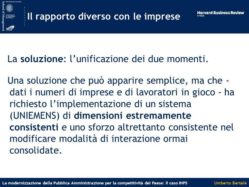 Umberto BertelèLa modernizzazione della Pubblica Amministrazione per la competitività del Paese: Il caso INPS Il rapporto diverso con le imprese La soluzione: l'unificazione dei due momenti.