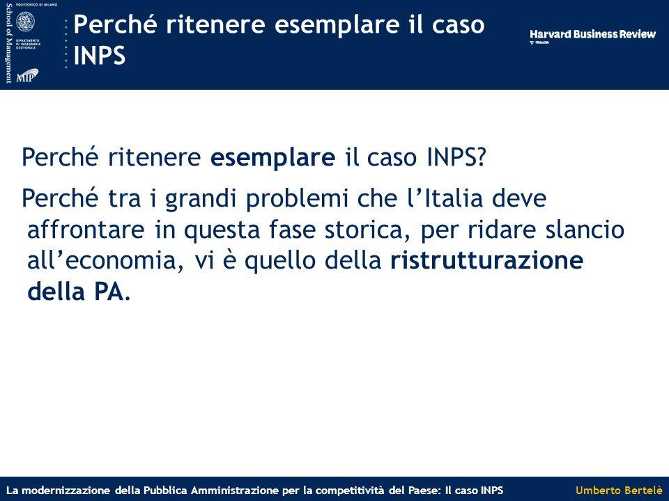 Umberto BertelèLa modernizzazione della Pubblica Amministrazione per la competitività del Paese: Il caso INPS Perché ritenere esemplare il caso INPS Perché ritenere esemplare il caso INPS.