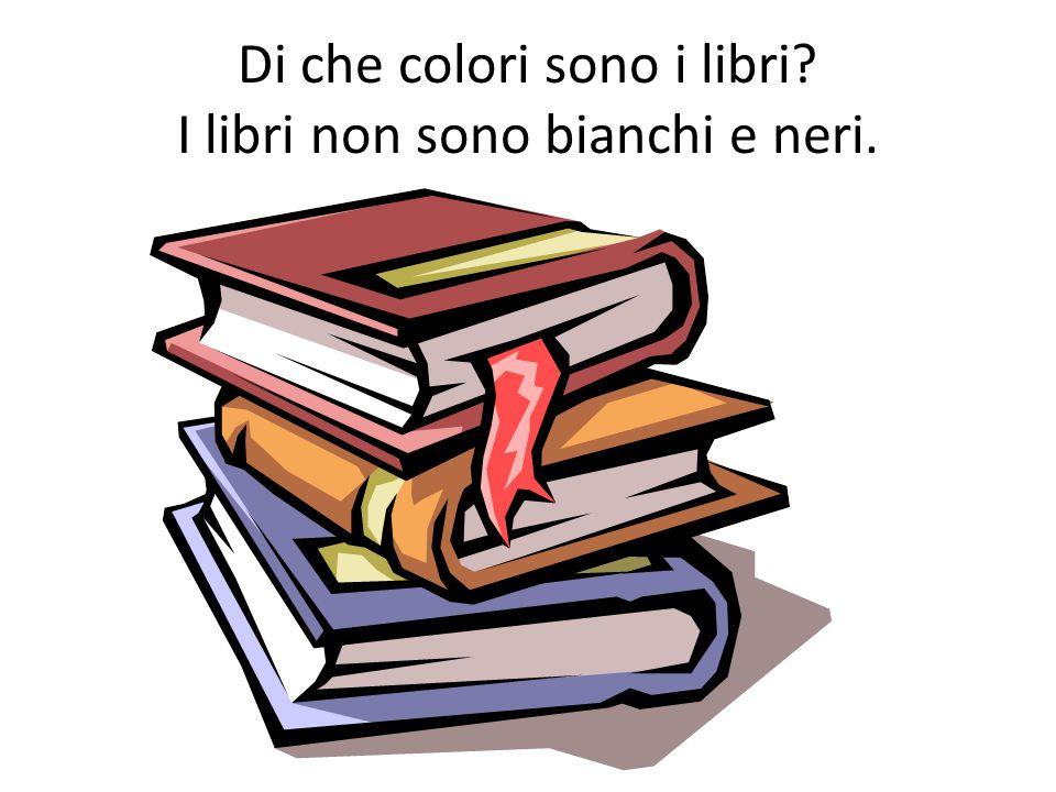 Di che colori sono i libri I libri non sono bianchi e neri.