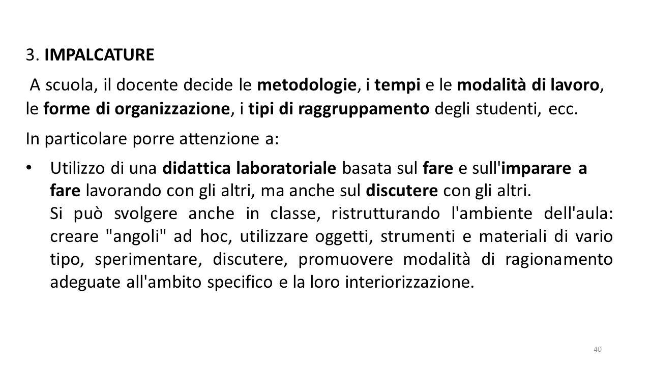 3. IMPALCATURE A scuola, il docente decide le metodologie, i tempi e le modalità di lavoro, le forme di organizzazione, i tipi di raggruppamento degli