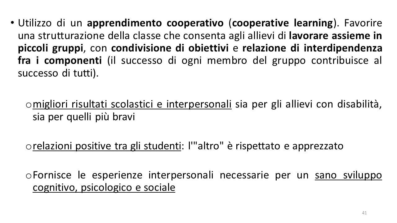 Utilizzo di un apprendimento cooperativo (cooperative learning). Favorire una strutturazione della classe che consenta agli allievi di lavorare assiem