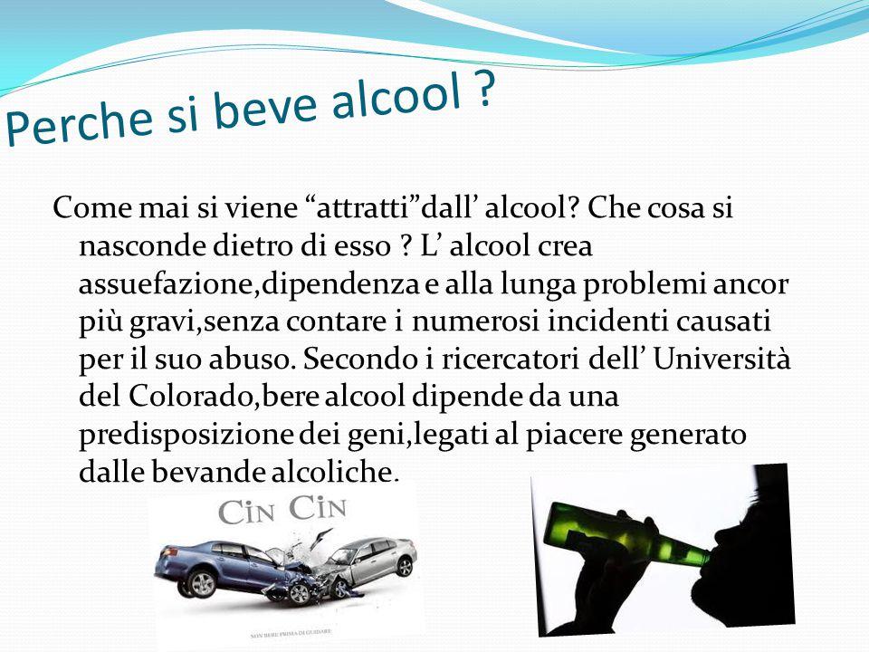 """Perche si beve alcool ? Come mai si viene """"attratti""""dall' alcool? Che cosa si nasconde dietro di esso ? L' alcool crea assuefazione,dipendenza e alla"""
