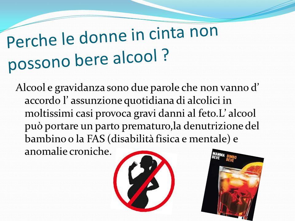 Perche le donne in cinta non possono bere alcool ? Alcool e gravidanza sono due parole che non vanno d' accordo l' assunzione quotidiana di alcolici i