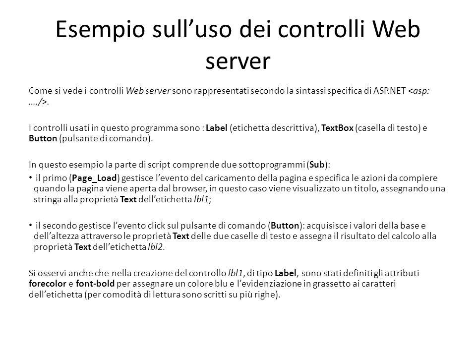 Esempio sull'uso dei controlli Web server Come si vede i controlli Web server sono rappresentati secondo la sintassi specifica di ASP.NET.