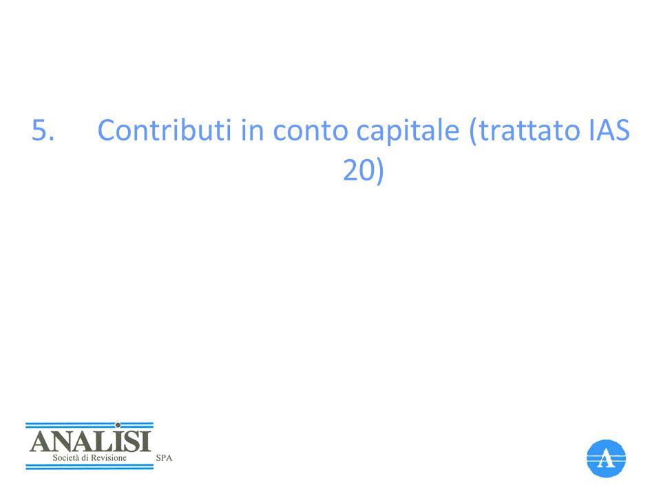 5.Contributi in conto capitale (trattato IAS 20)