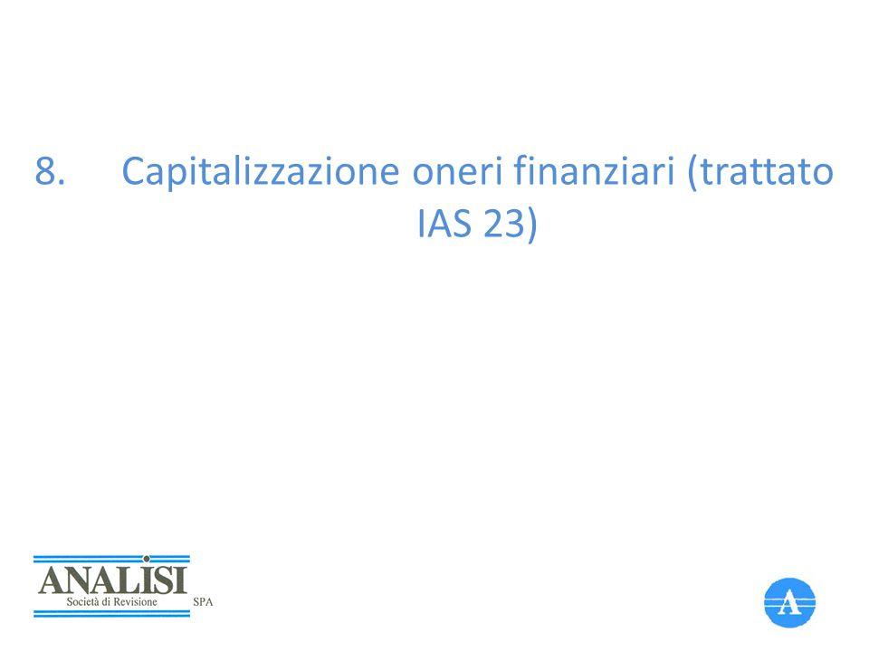 8.Capitalizzazione oneri finanziari (trattato IAS 23)