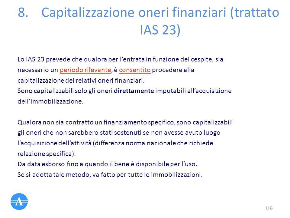 Lo IAS 23 prevede che qualora per l'entrata in funzione del cespite, sia necessario un periodo rilevante, è consentito procedere alla capitalizzazione