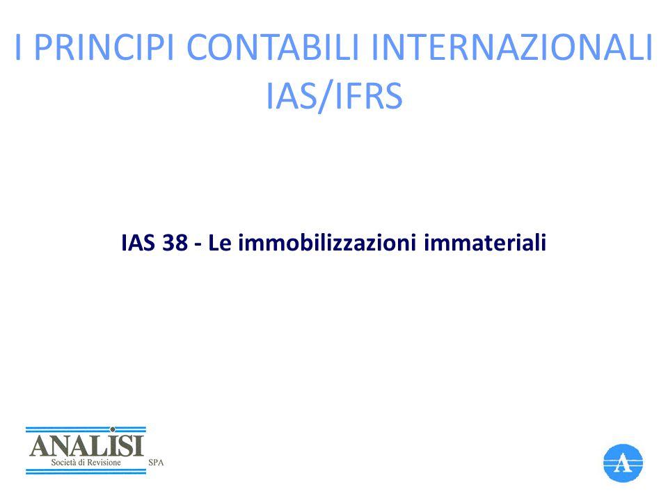 I PRINCIPI CONTABILI INTERNAZIONALI IAS/IFRS IAS 38 - Le immobilizzazioni immateriali
