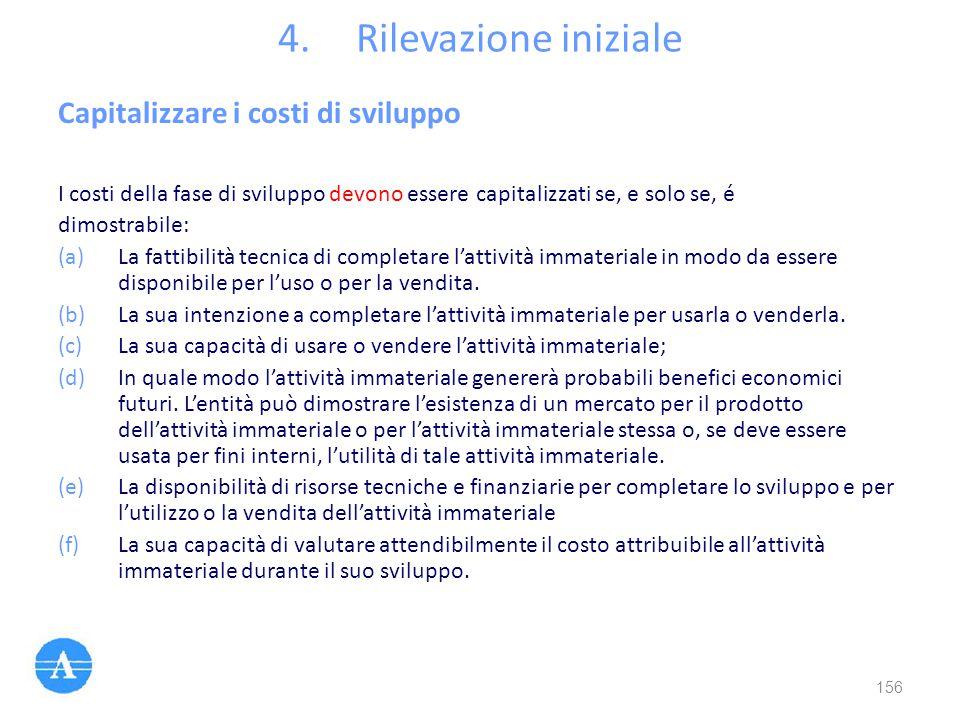 I costi della fase di sviluppo devono essere capitalizzati se, e solo se, é dimostrabile: (a)La fattibilità tecnica di completare l'attività immateria