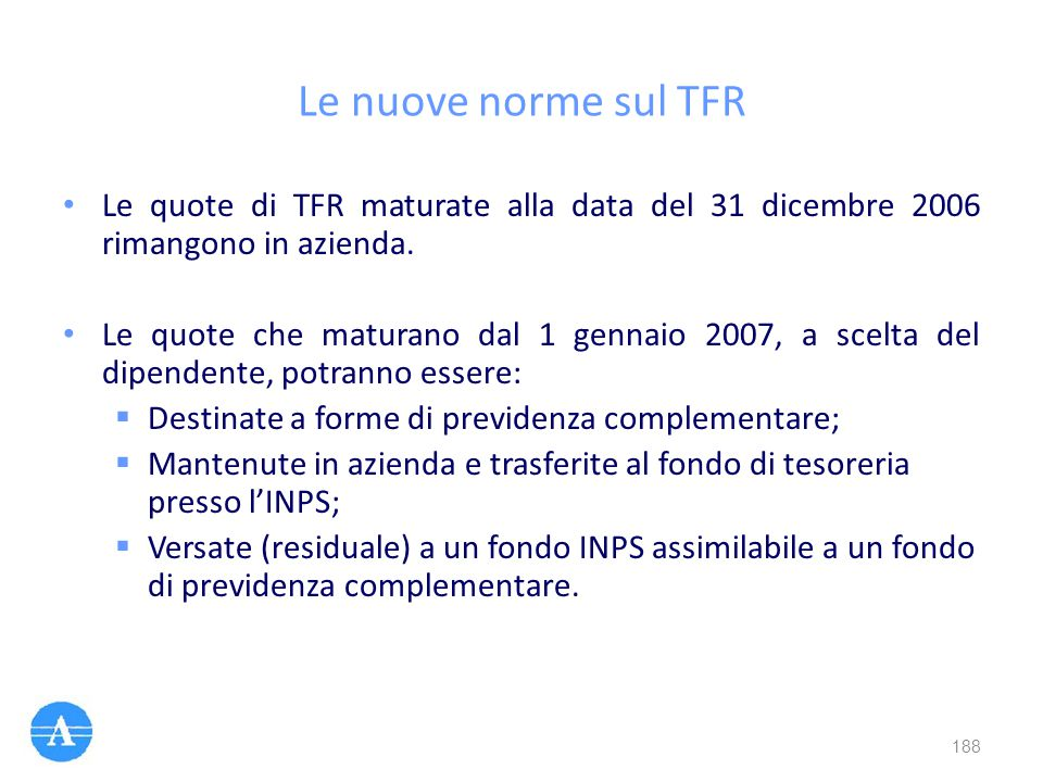 Le nuove norme sul TFR Le quote di TFR maturate alla data del 31 dicembre 2006 rimangono in azienda. Le quote che maturano dal 1 gennaio 2007, a scelt