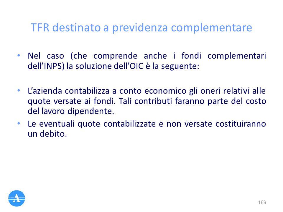 TFR destinato a previdenza complementare Nel caso (che comprende anche i fondi complementari dell'INPS) la soluzione dell'OIC è la seguente: L'azienda