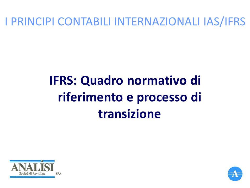 I PRINCIPI CONTABILI INTERNAZIONALI IAS/IFRS IFRS: Quadro normativo di riferimento e processo di transizione 2