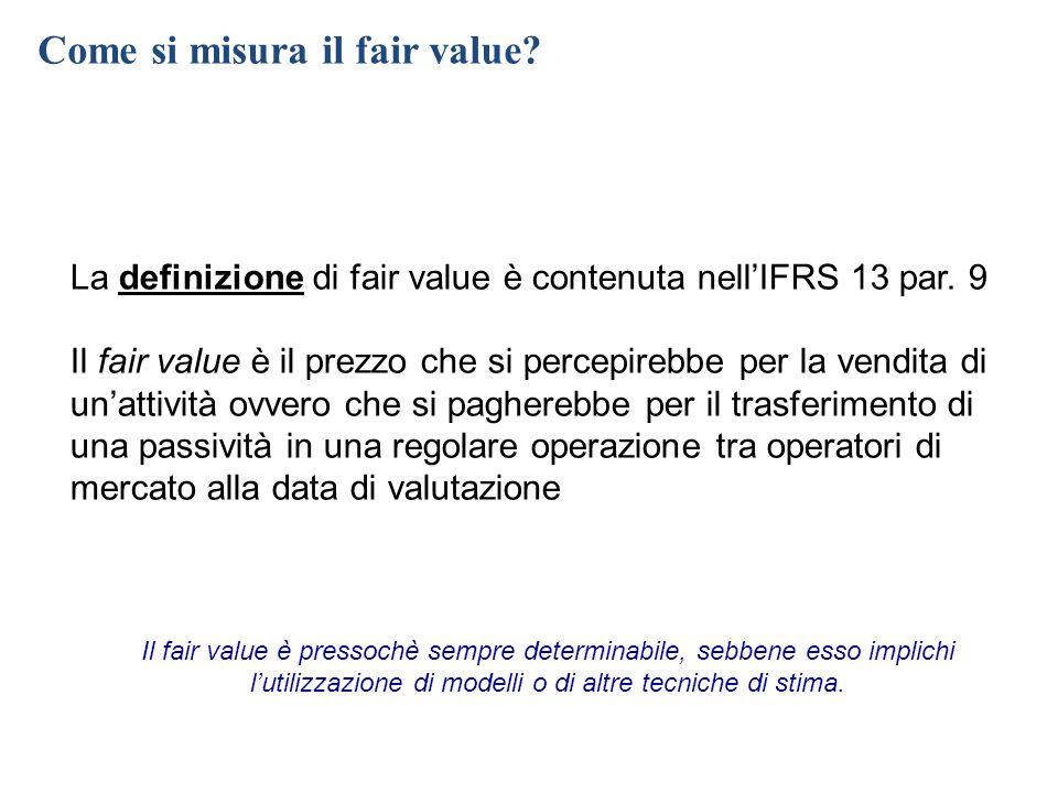 La definizione di fair value è contenuta nell'IFRS 13 par. 9 Il fair value è il prezzo che si percepirebbe per la vendita di un'attività ovvero che si