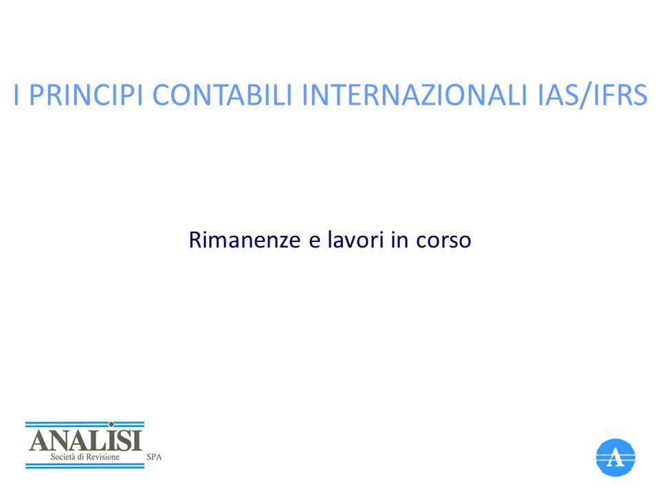 I PRINCIPI CONTABILI INTERNAZIONALI IAS/IFRS Rimanenze e lavori in corso