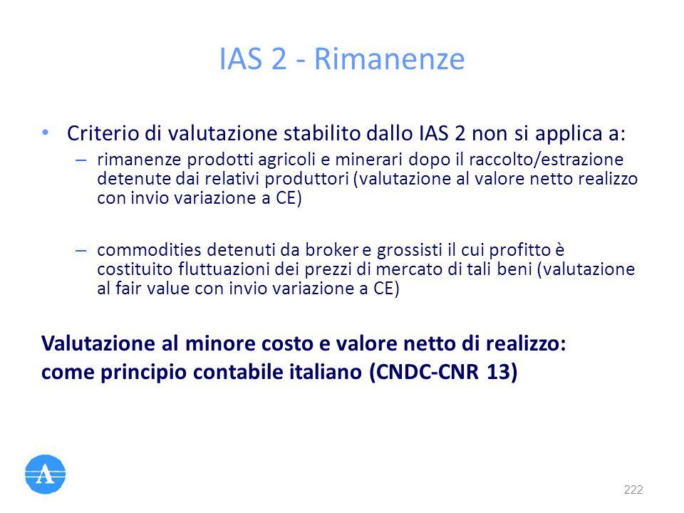 IAS 2 - Rimanenze Criterio di valutazione stabilito dallo IAS 2 non si applica a: – rimanenze prodotti agricoli e minerari dopo il raccolto/estrazione