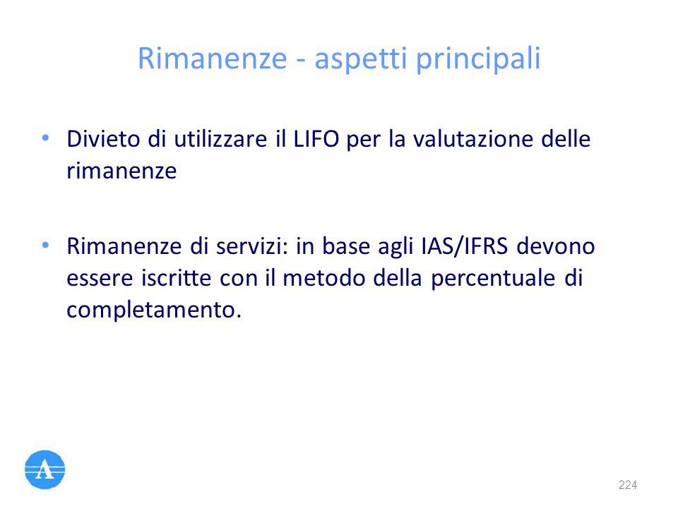 Rimanenze - aspetti principali Divieto di utilizzare il LIFO per la valutazione delle rimanenze Rimanenze di servizi: in base agli IAS/IFRS devono ess