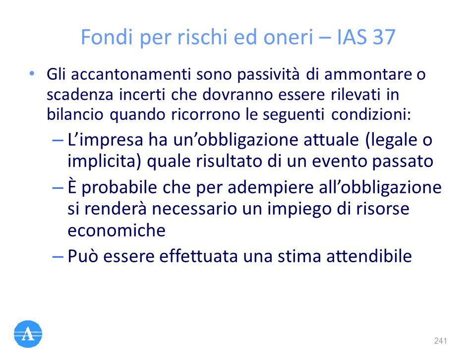 Fondi per rischi ed oneri – IAS 37 Gli accantonamenti sono passività di ammontare o scadenza incerti che dovranno essere rilevati in bilancio quando r