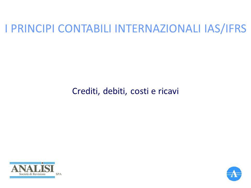 I PRINCIPI CONTABILI INTERNAZIONALI IAS/IFRS Crediti, debiti, costi e ricavi