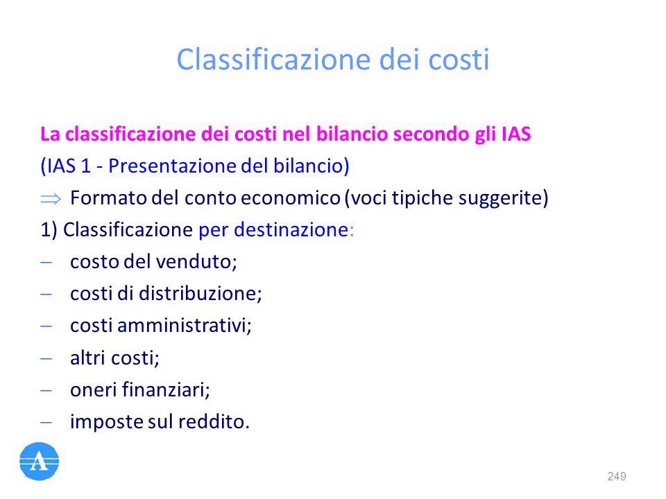 Classificazione dei costi La classificazione dei costi nel bilancio secondo gli IAS (IAS 1 - Presentazione del bilancio)  Formato del conto economico