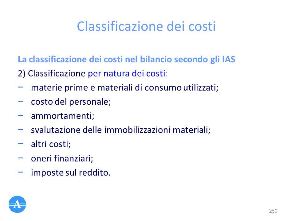 Classificazione dei costi La classificazione dei costi nel bilancio secondo gli IAS 2) Classificazione per natura dei costi: − materie prime e materia