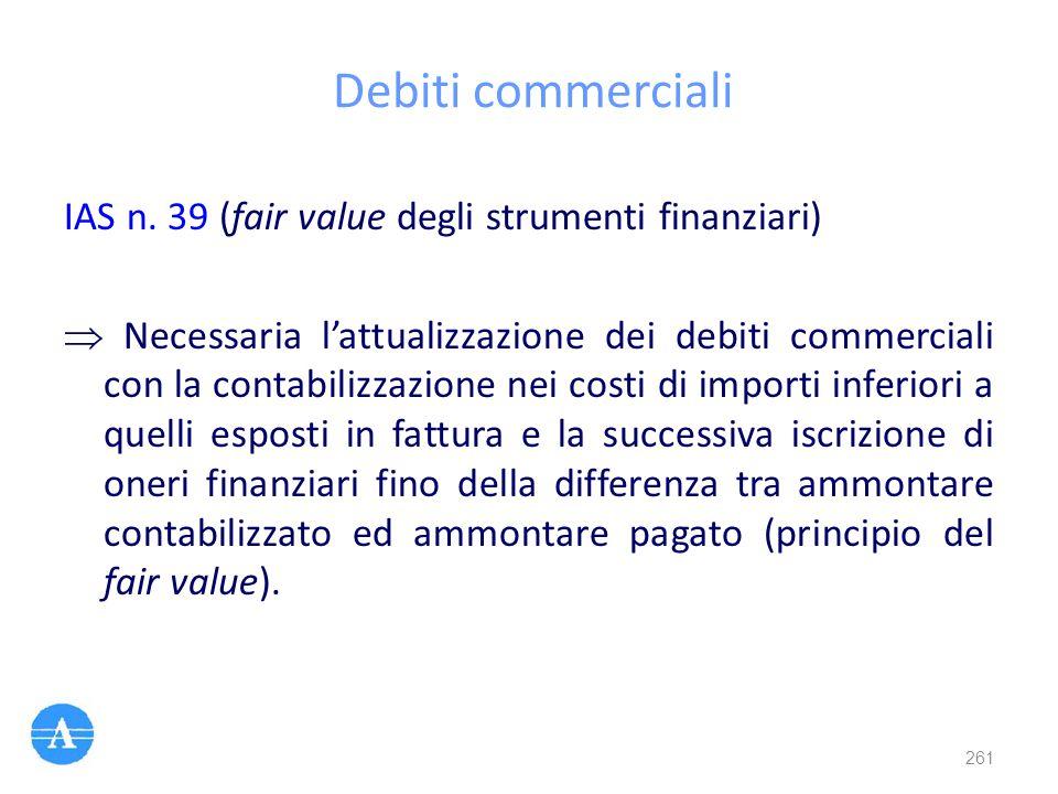 Debiti commerciali IAS n. 39 (fair value degli strumenti finanziari)  Necessaria l'attualizzazione dei debiti commerciali con la contabilizzazione ne
