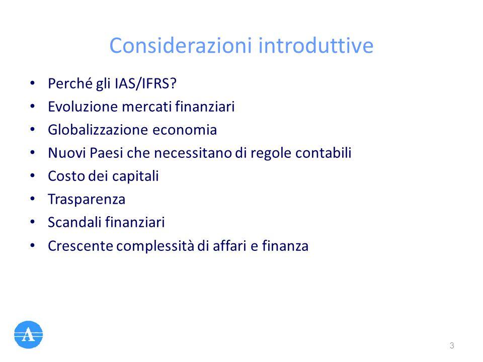 Considerazioni introduttive Perché gli IAS/IFRS? Evoluzione mercati finanziari Globalizzazione economia Nuovi Paesi che necessitano di regole contabil