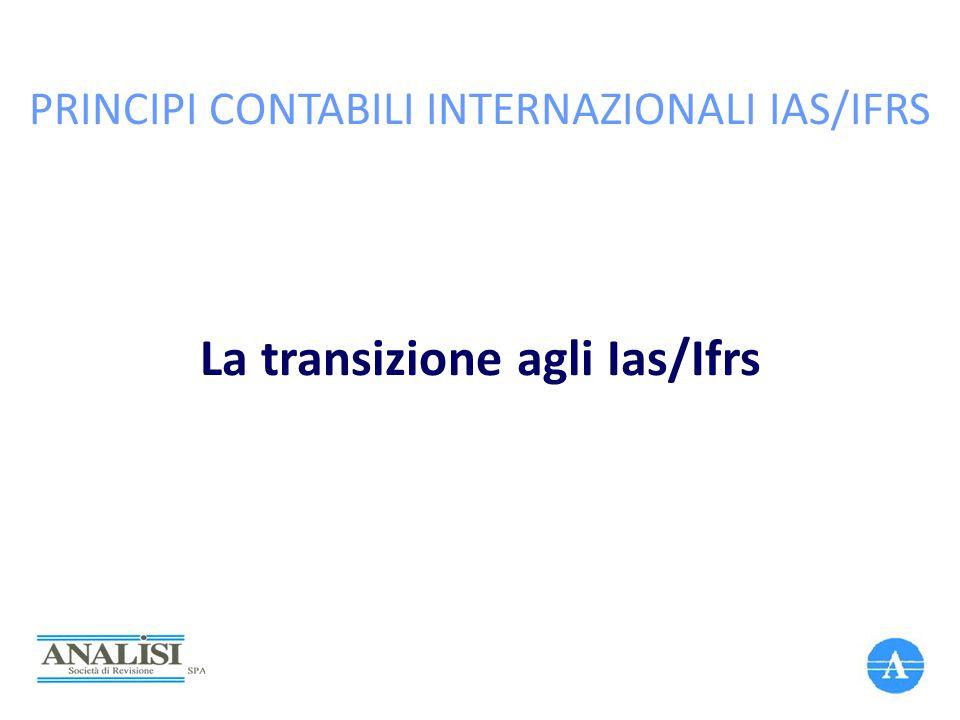 PRINCIPI CONTABILI INTERNAZIONALI IAS/IFRS La transizione agli Ias/Ifrs
