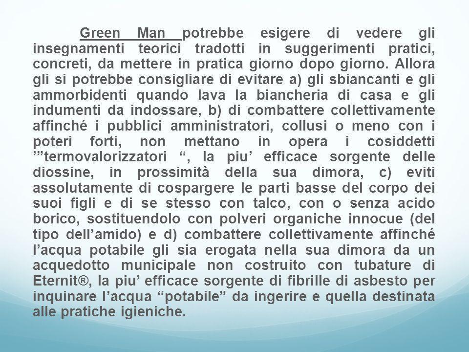 Green Man potrebbe esigere di vedere gli insegnamenti teorici tradotti in suggerimenti pratici, concreti, da mettere in pratica giorno dopo giorno.