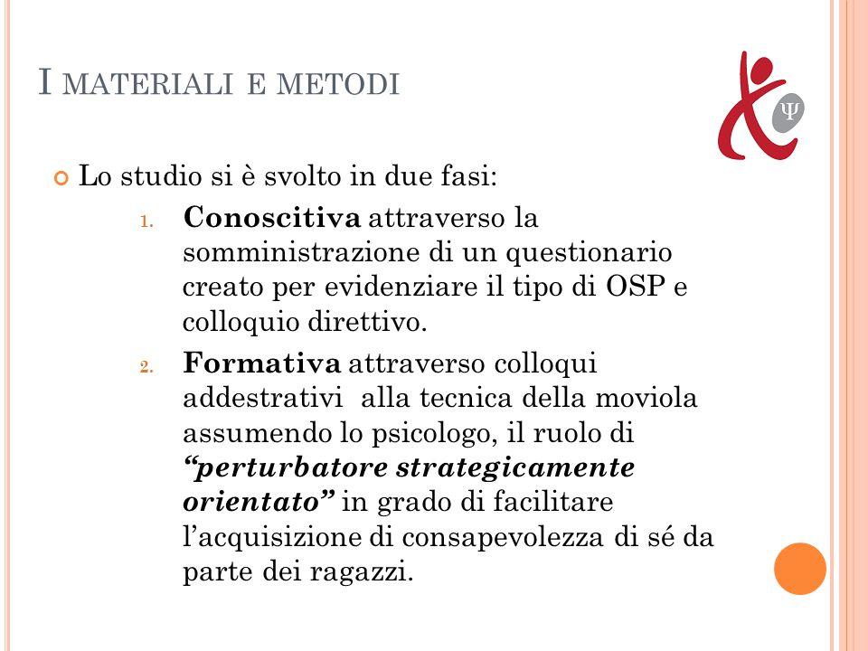 I MATERIALI E METODI Lo studio si è svolto in due fasi: 1.