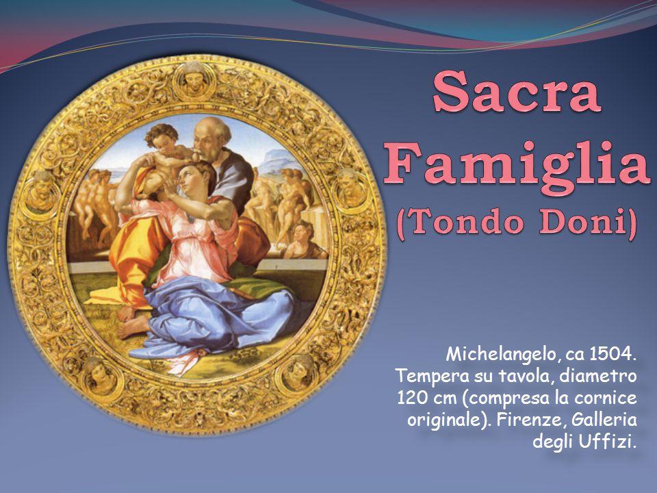 Michelangelo, ca 1504. Tempera su tavola, diametro 120 cm (compresa la cornice originale). Firenze, Galleria degli Uffizi.