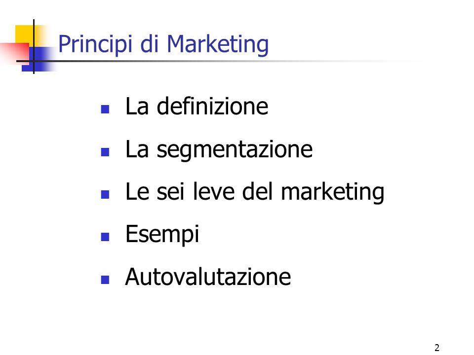 2 Principi di Marketing La definizione La segmentazione Le sei leve del marketing Esempi Autovalutazione