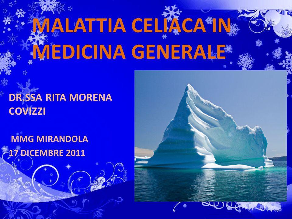 MALATTIA CELIACA IN MEDICINA GENERALE DR.SSA RITA MORENA COVIZZI MMG MIRANDOLA 17 DICEMBRE 2011