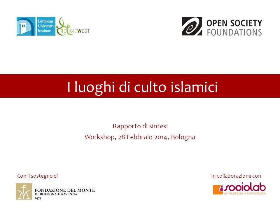 Rapporto di sintesi Workshop, 28 Febbraio 2014, Bologna In collaborazione con Con il sostegno di I luoghi di culto islamici