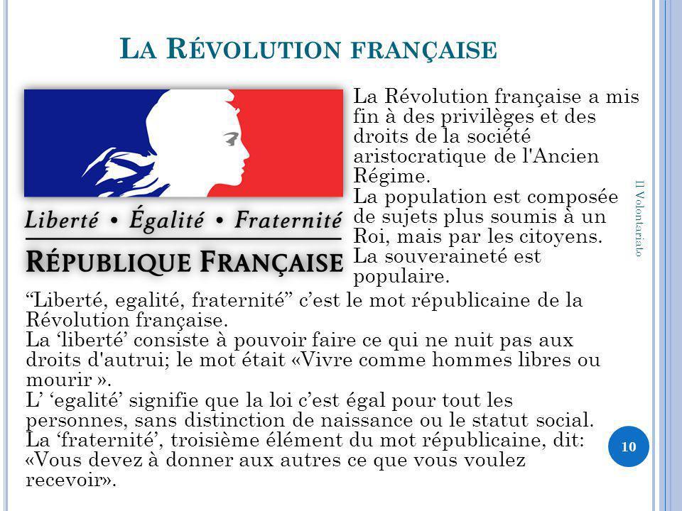 L A R ÉVOLUTION FRANÇAISE Il Volontariato 10 Liberté, egalité, fraternité c'est le mot républicaine de la Révolution française.