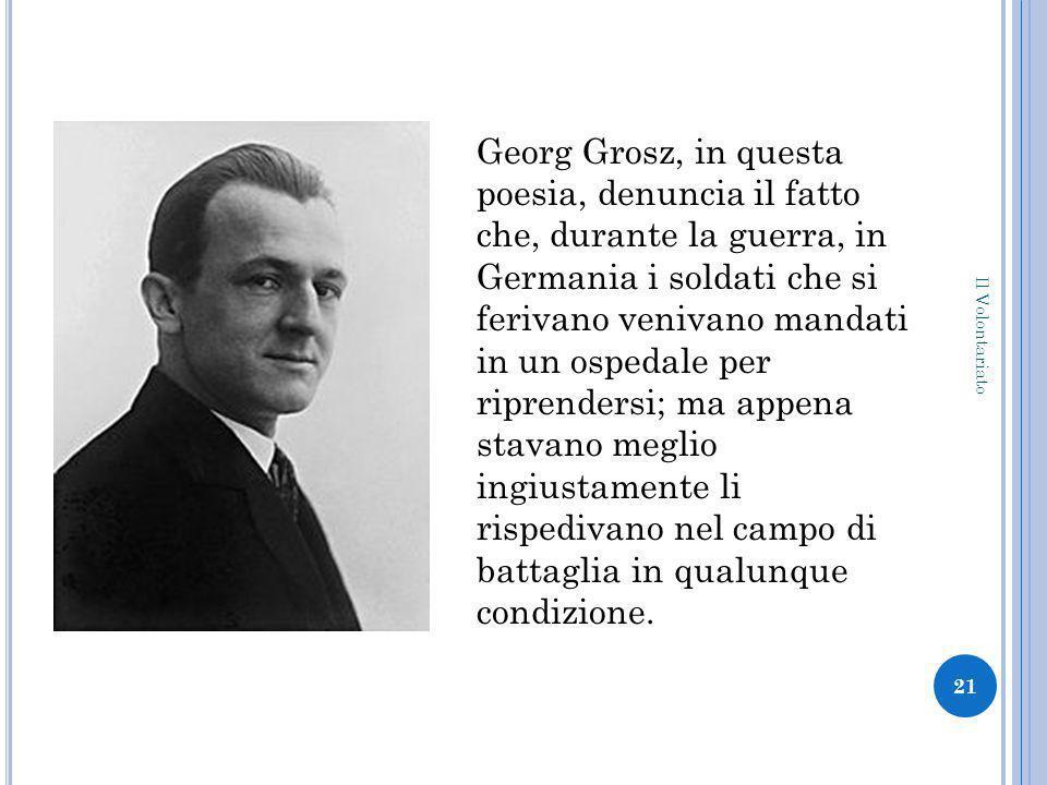 Georg Grosz, in questa poesia, denuncia il fatto che, durante la guerra, in Germania i soldati che si ferivano venivano mandati in un ospedale per riprendersi; ma appena stavano meglio ingiustamente li rispedivano nel campo di battaglia in qualunque condizione.