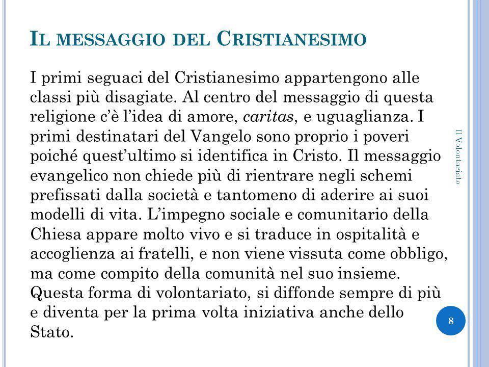 I L MESSAGGIO DEL C RISTIANESIMO I primi seguaci del Cristianesimo appartengono alle classi più disagiate.