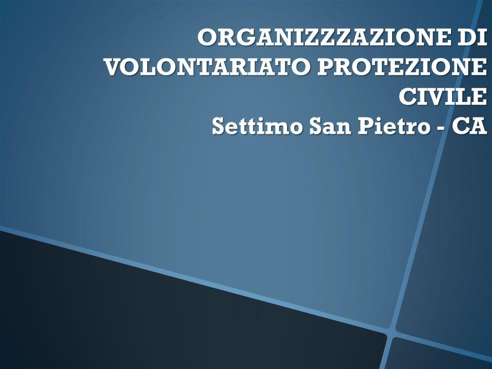 ORGANIZZZAZIONE DI VOLONTARIATO PROTEZIONE CIVILE Settimo San Pietro - CA