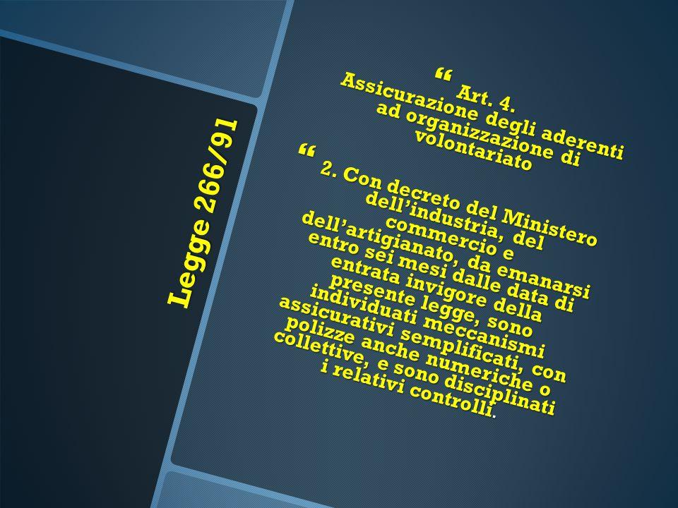 Legge 266/91  Art. 4. Assicurazione degli aderenti ad organizzazione di volontariato  2. Con decreto del Ministero dell'industria, del commercio e d