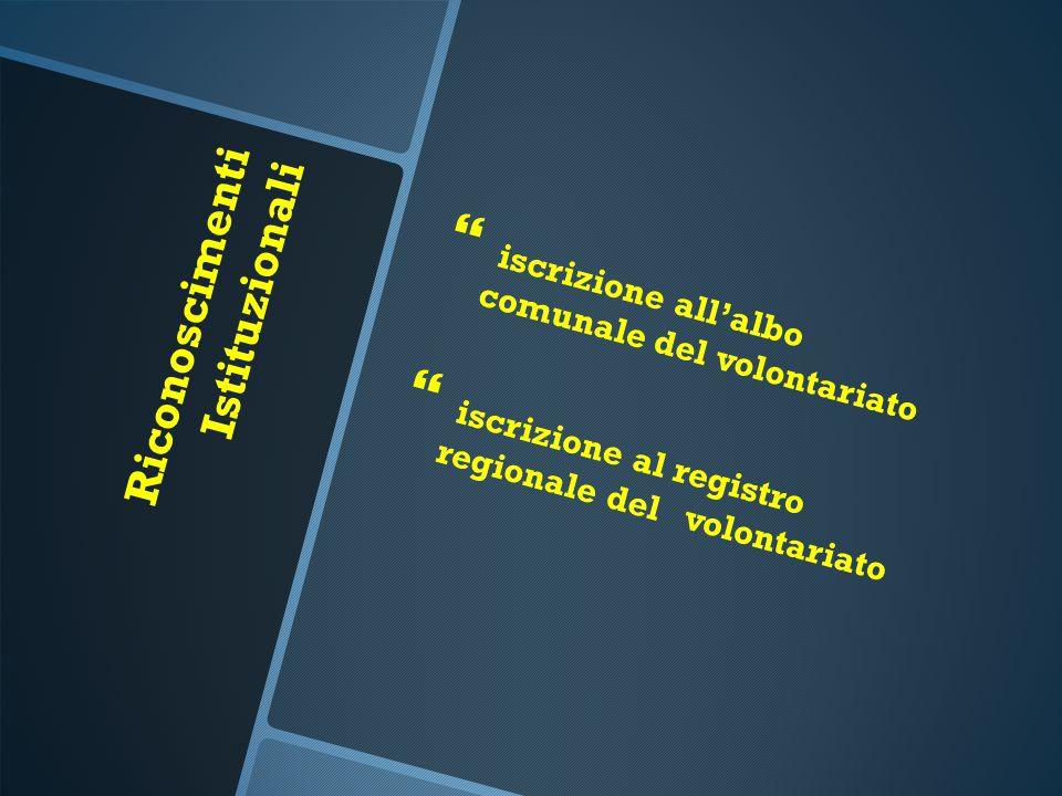 Riconoscimenti Istituzionali   iscrizione all'albo comunale del volontariato   iscrizione al registro regionale del volontariato