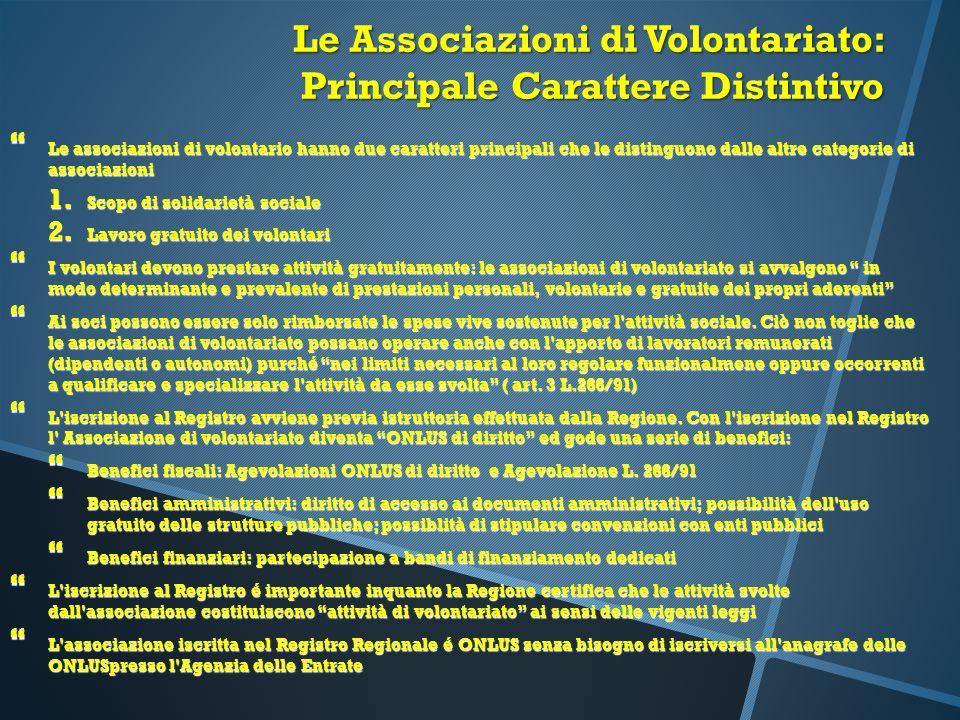 Le Associazioni di Volontariato: Principale Carattere Distintivo  Le associazioni di volontario hanno due caratteri principali che le distinguono dal