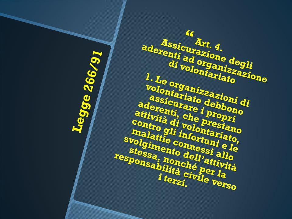 Legge 266/91  Art. 4. Assicurazione degli aderenti ad organizzazione di volontariato 1. Le organizzazioni di volontariato debbono assicurare i propri