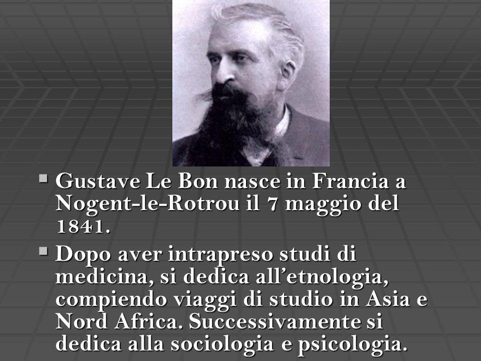  Gustave Le Bon nasce in Francia a Nogent-le-Rotrou il 7 maggio del 1841.  Dopo aver intrapreso studi di medicina, si dedica all'etnologia, compiend