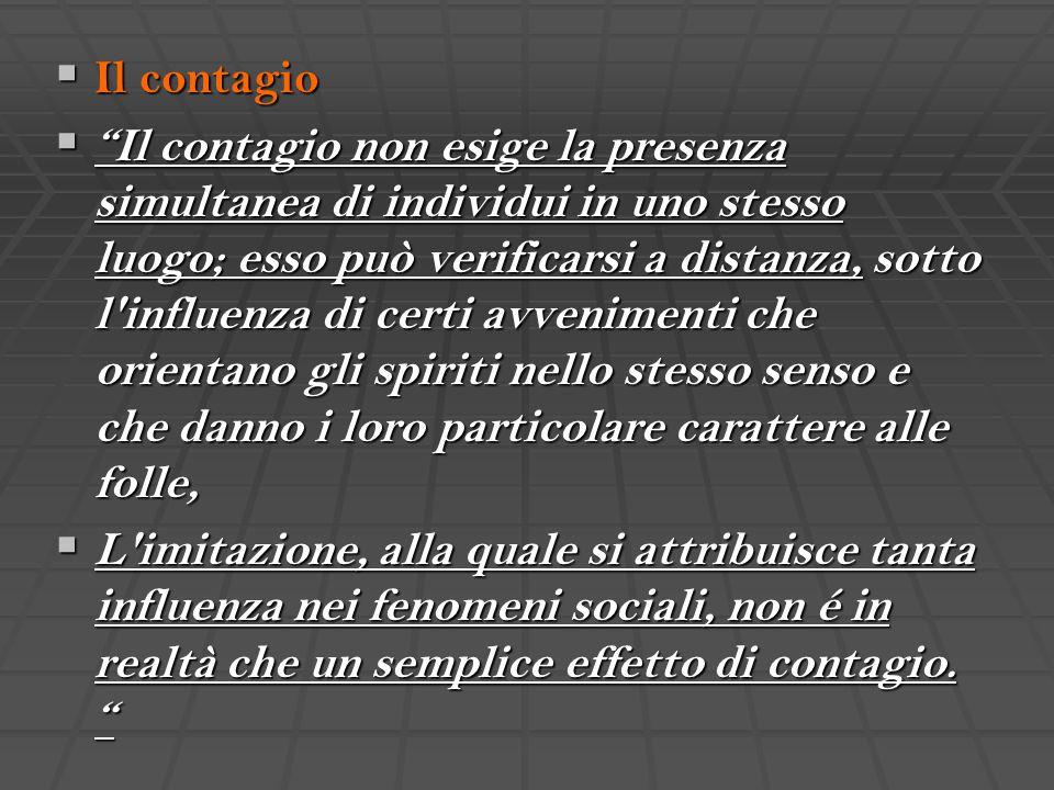 """ Il contagio  """"Il contagio non esige la presenza simultanea di individui in uno stesso luogo; esso può verificarsi a distanza, sotto l'influenza di"""