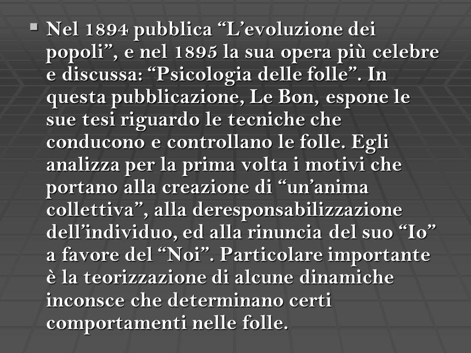 """ Nel 1894 pubblica """"L'evoluzione dei popoli"""", e nel 1895 la sua opera più celebre e discussa: """"Psicologia delle folle"""". In questa pubblicazione, Le B"""