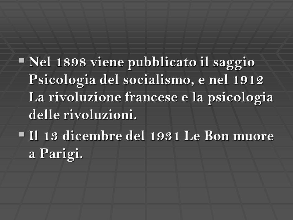  Nel 1898 viene pubblicato il saggio Psicologia del socialismo, e nel 1912 La rivoluzione francese e la psicologia delle rivoluzioni.  Il 13 dicembr