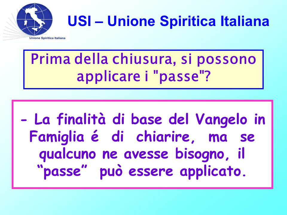 USI – Unione Spiritica Italiana Prima della chiusura, si possono applicare i passe .