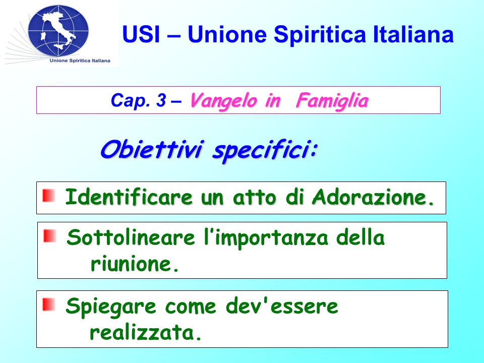 USI – Unione Spiritica Italiana Vangelo in Famiglia Cap. 3 – Vangelo in Famiglia Obiettivi specifici: dentificare un atto diAdorazione. Identificare u